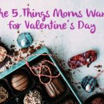 The FIVE Things Moms Want For Valentine's Day
