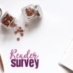 2018 Reader Survey :: Enter to Win!