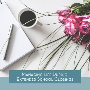 Managing Life During Extended School Closings