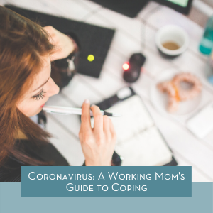 Coronavirus: A Working Mom's Guide to Coping