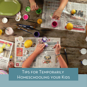 Temporarily Homeschooling Tips
